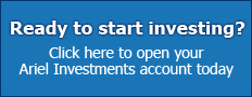 Ready to start investing? Click here to open your Ariel Investments account today.