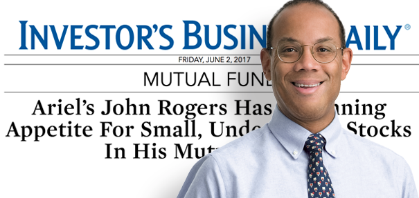 John Rogers Has A Winning Appetite For Small, Undervalued Stocks In His Mutual Funds