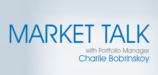Market Talk with Portfolio Manager Charlie Bobrinskoy