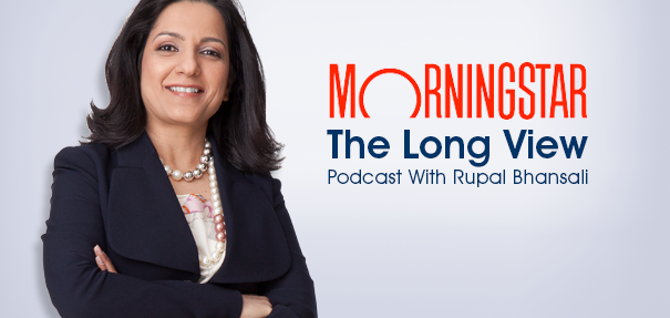 Morningstar's The Long View Podcast With Rupal Bhansali